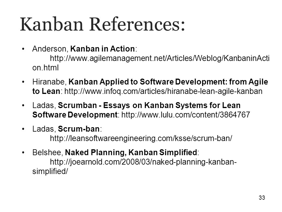 Kanban References:Anderson, Kanban in Action: http://www.agilemanagement.net/Articles/Weblog/KanbaninActi on.html.