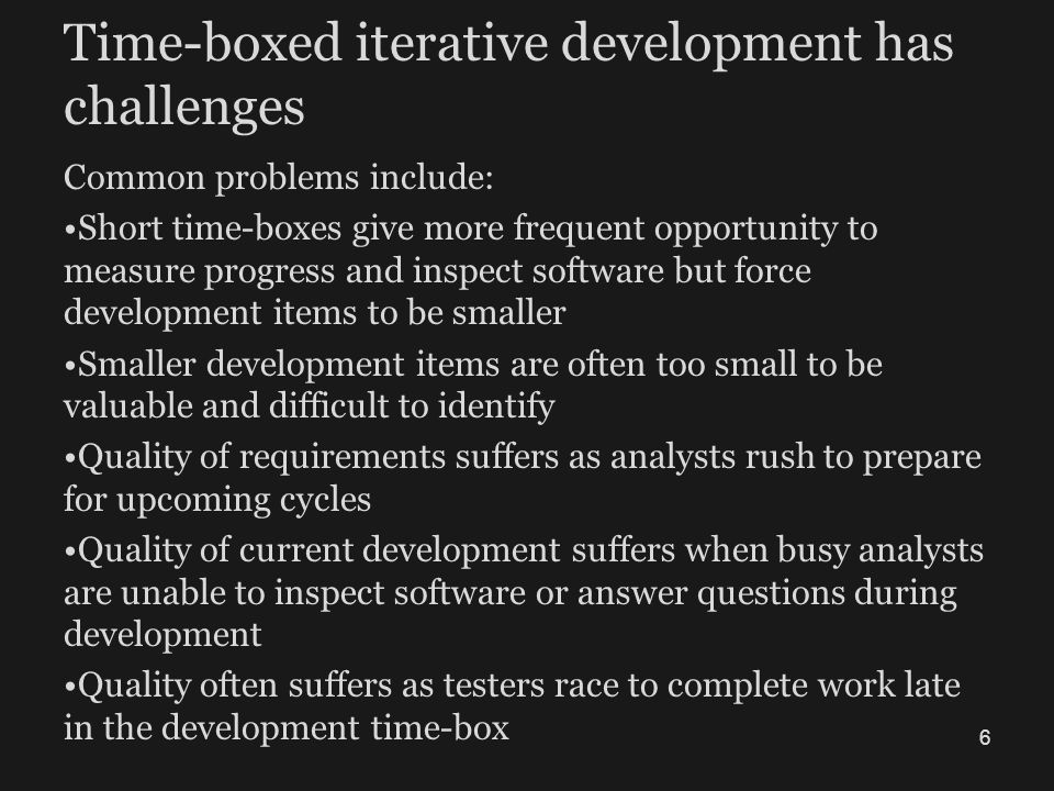 Time-boxed iterative development has challenges