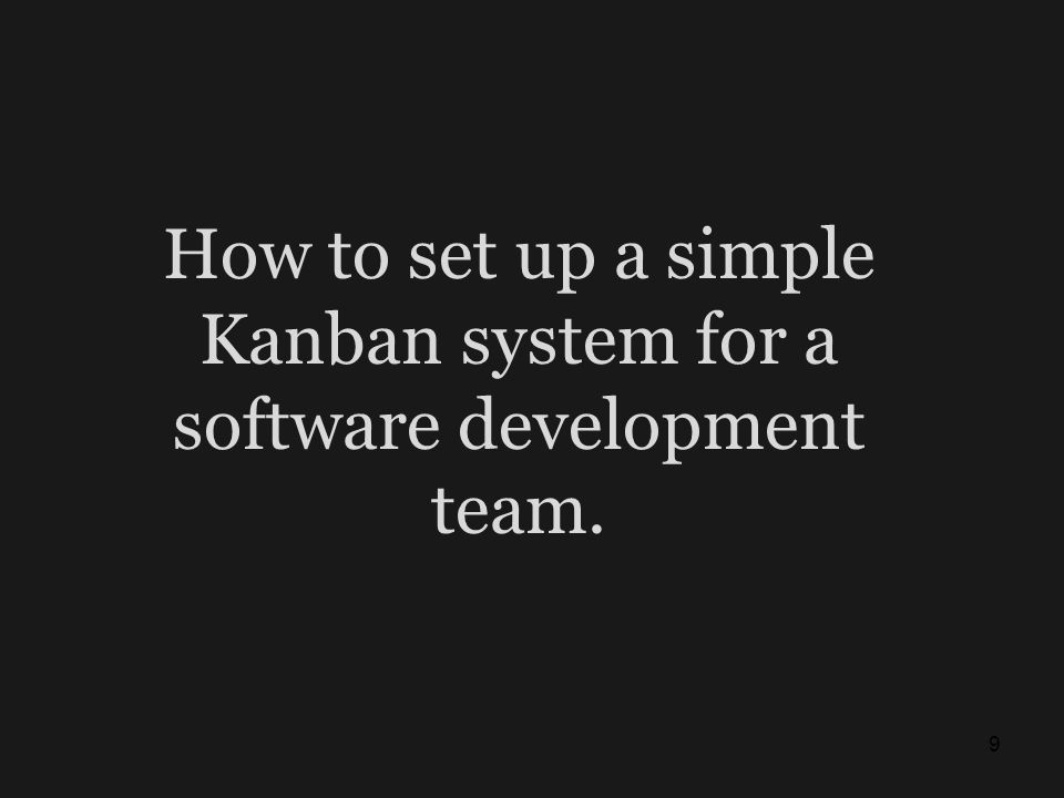 How to set up a simple Kanban system for a software development team.