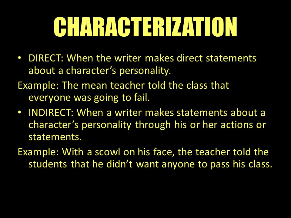 CHARACTERIZATION DIRECT: When the writer makes direct statements about a character's personality.