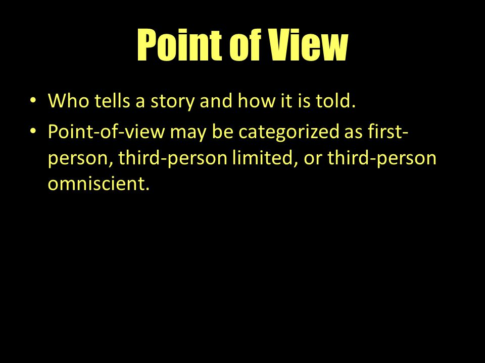 Point of View Who tells a story and how it is told.