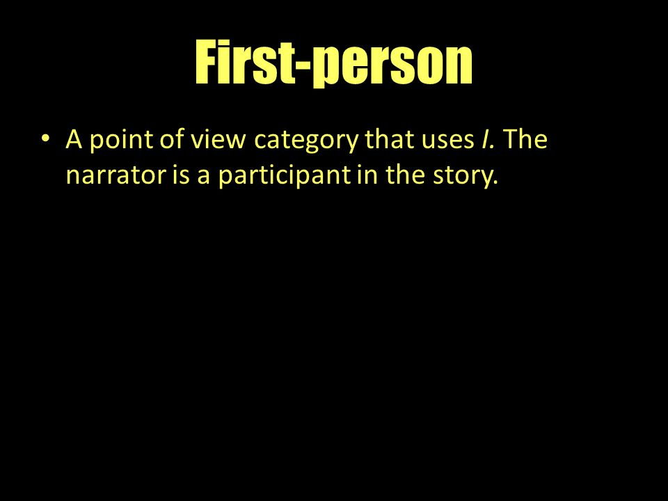 First-person A point of view category that uses I. The narrator is a participant in the story.