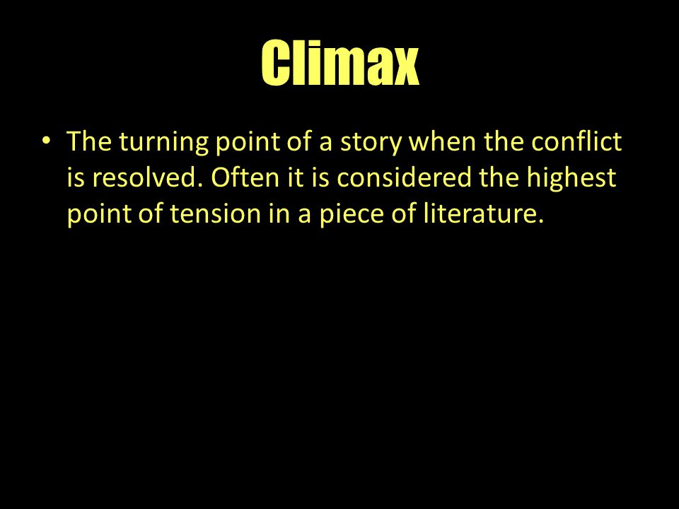 Climax The turning point of a story when the conflict is resolved.