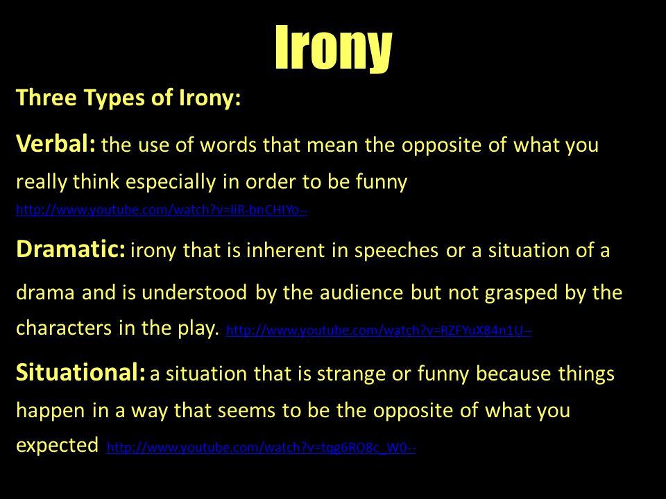 Irony Three Types of Irony: