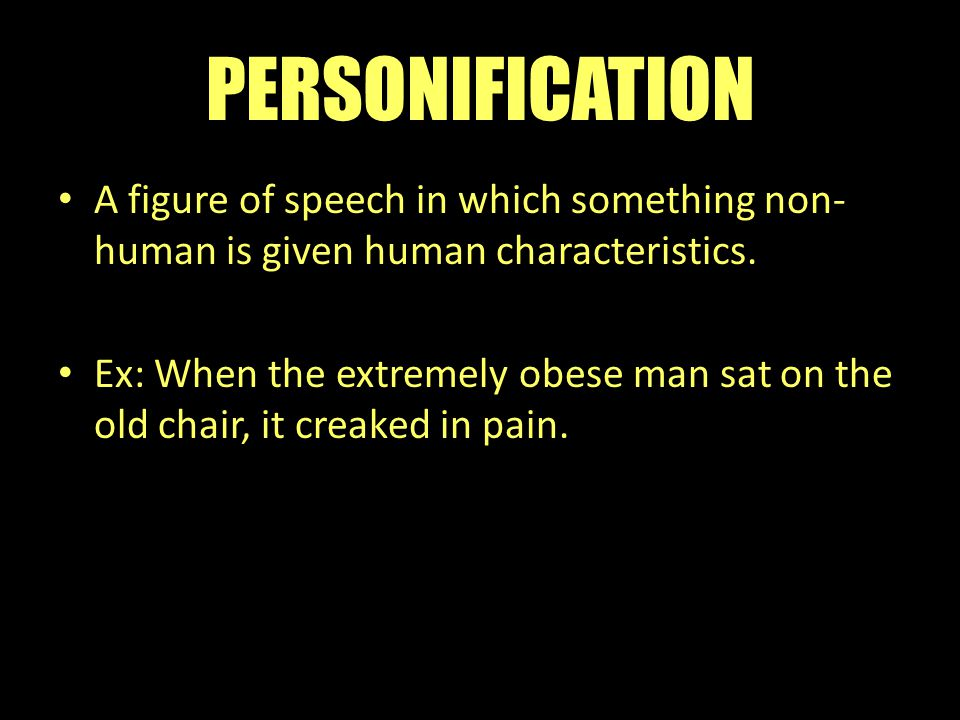 PERSONIFICATION A figure of speech in which something non-human is given human characteristics.