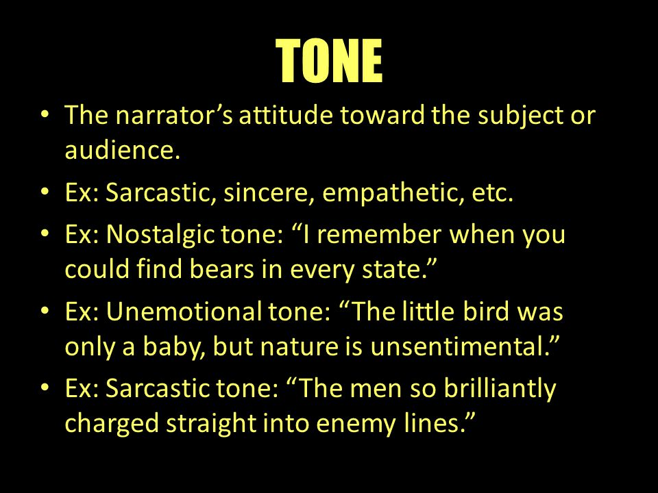 TONE The narrator's attitude toward the subject or audience.
