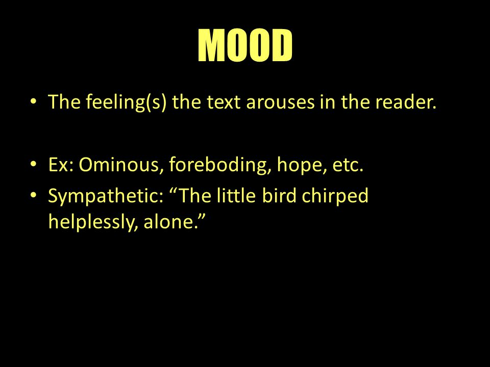 MOOD The feeling(s) the text arouses in the reader.