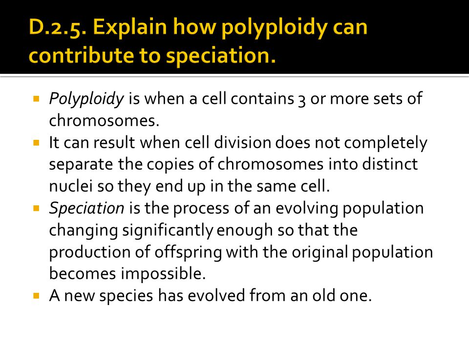 D.2.5. Explain how polyploidy can contribute to speciation.