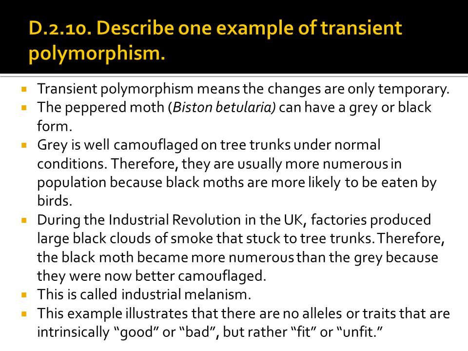 D.2.10. Describe one example of transient polymorphism.
