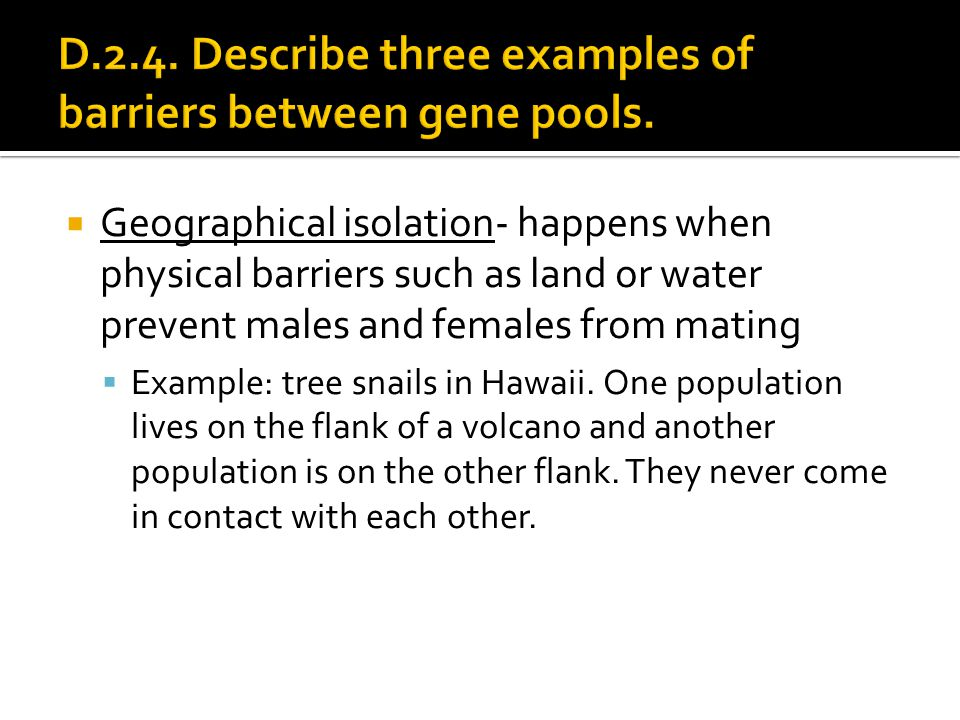 D.2.4. Describe three examples of barriers between gene pools.