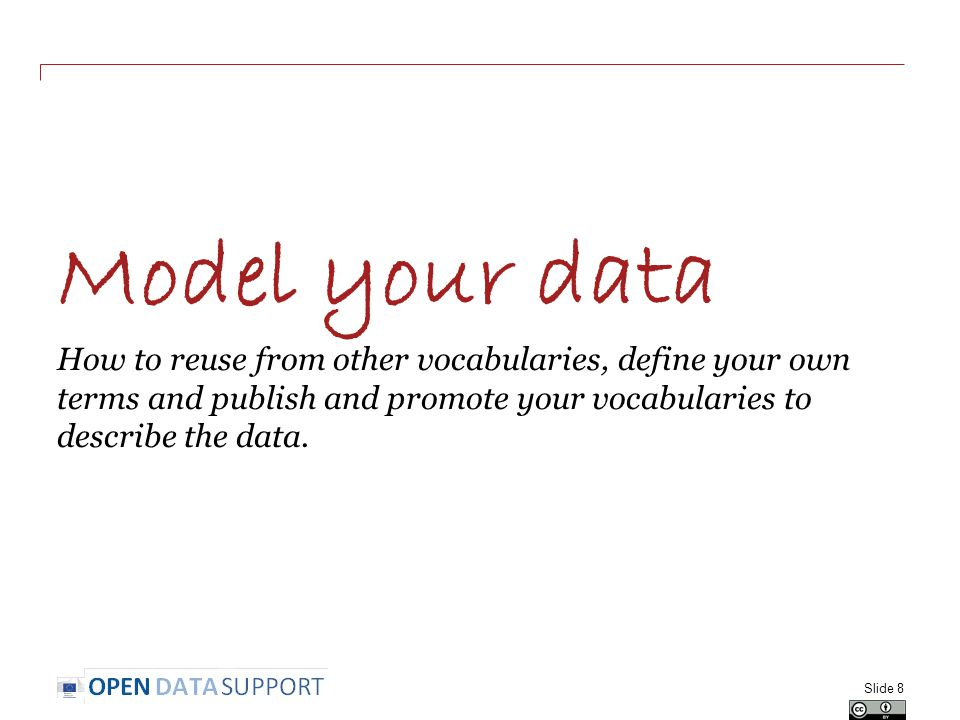 Model your data How to reuse from other vocabularies, define your own terms and publish and promote your vocabularies to describe the data.