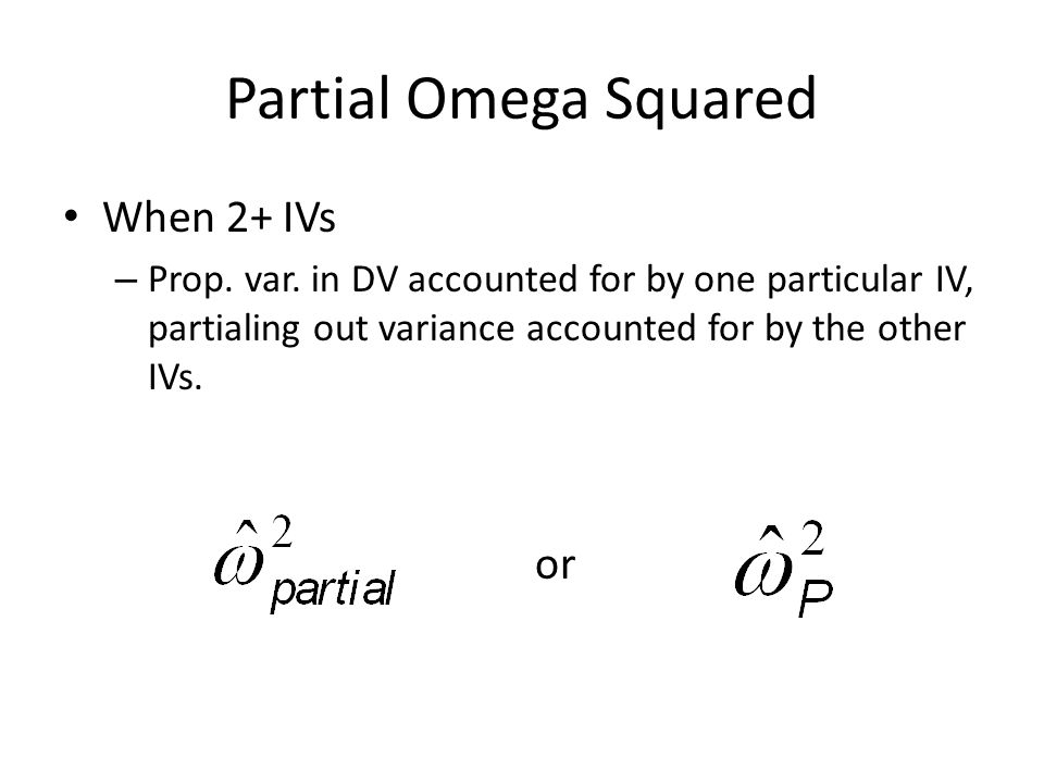 Partial Omega Squared When 2+ IVs or