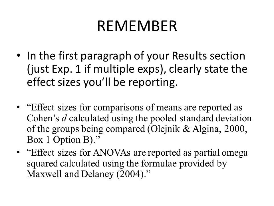 REMEMBER In the first paragraph of your Results section (just Exp. 1 if multiple exps), clearly state the effect sizes you'll be reporting.
