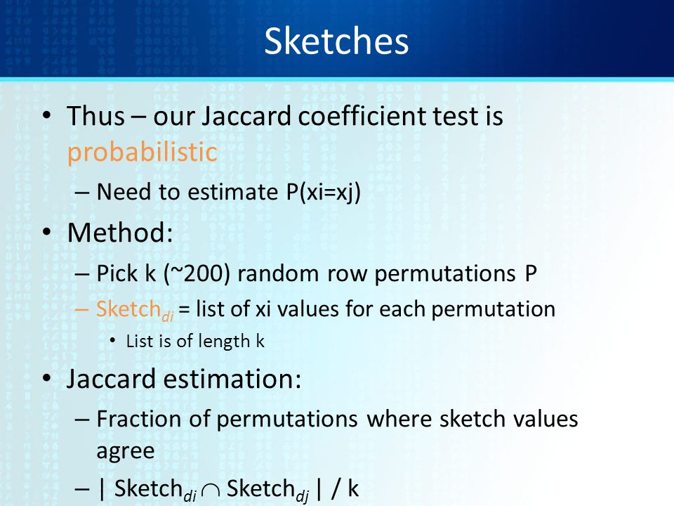 Sketches Thus – our Jaccard coefficient test is probabilistic Method: