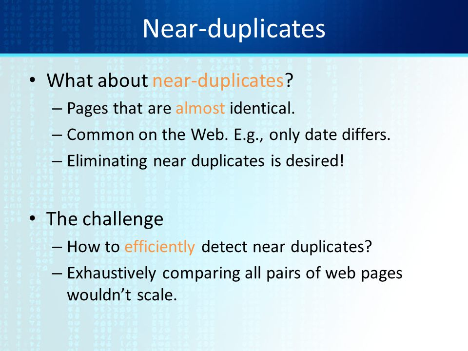 Near-duplicates What about near-duplicates The challenge