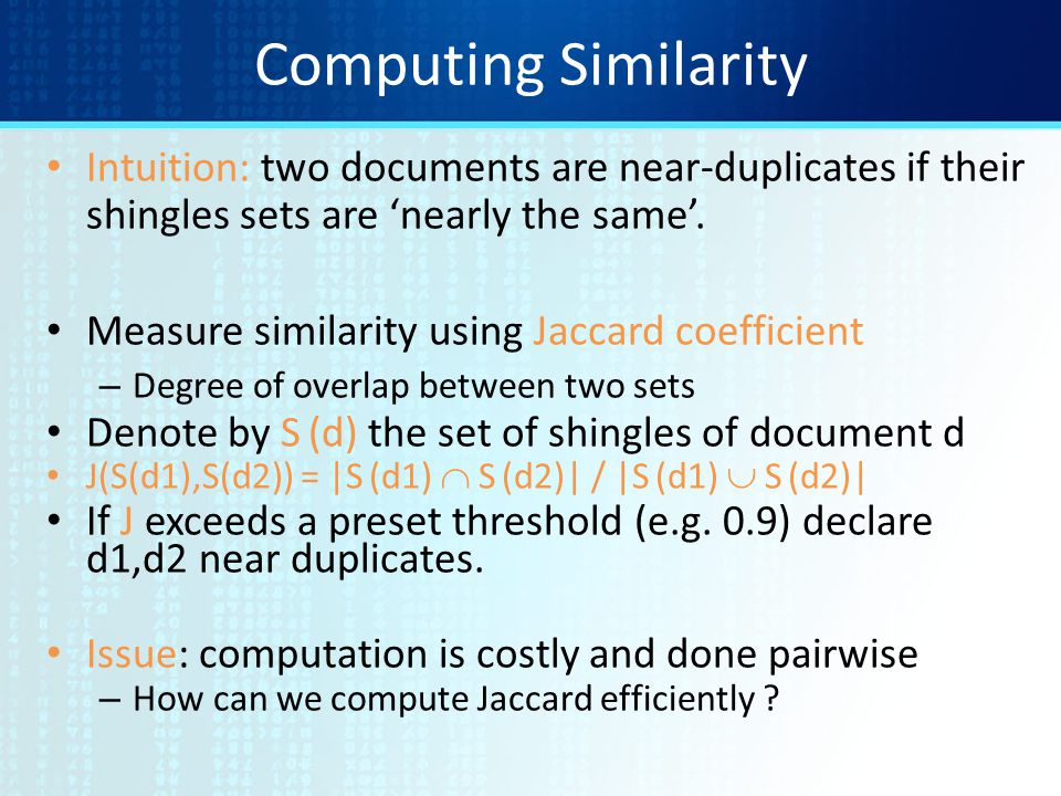 Computing Similarity Intuition: two documents are near-duplicates if their shingles sets are 'nearly the same'.