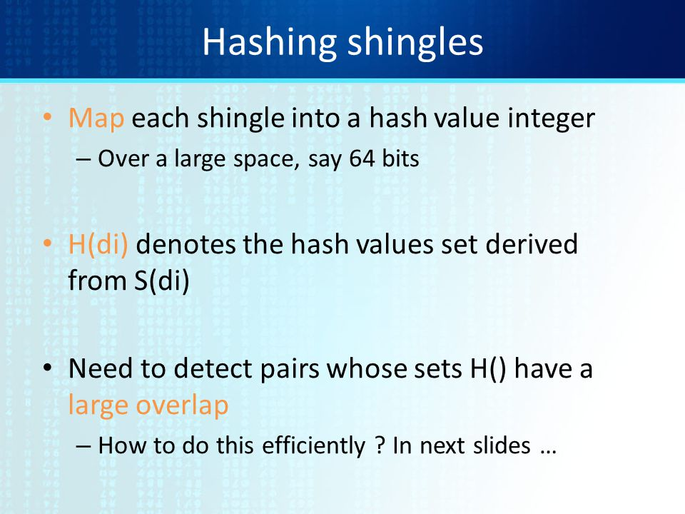Hashing shingles Map each shingle into a hash value integer
