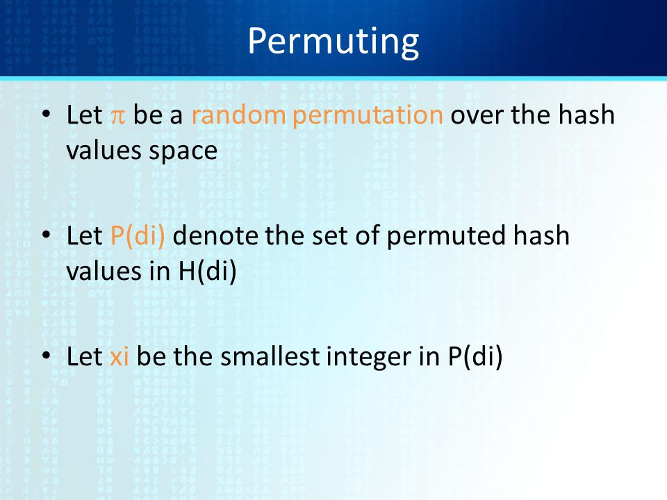 Permuting Let p be a random permutation over the hash values space