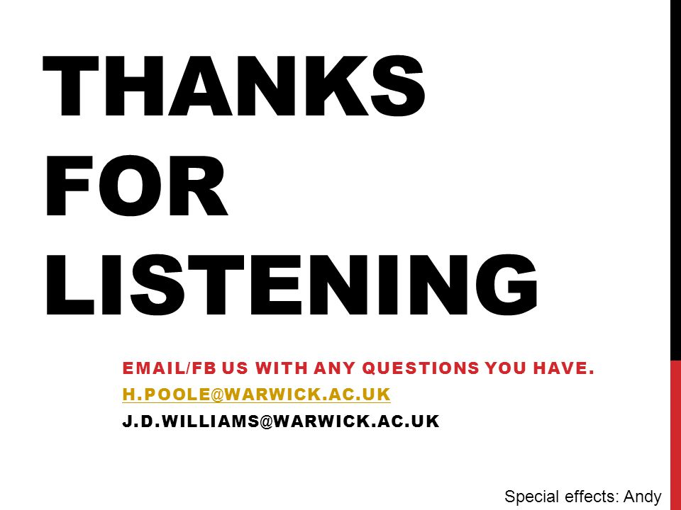 THANKS FOR LISTENING Special effects: Andy
