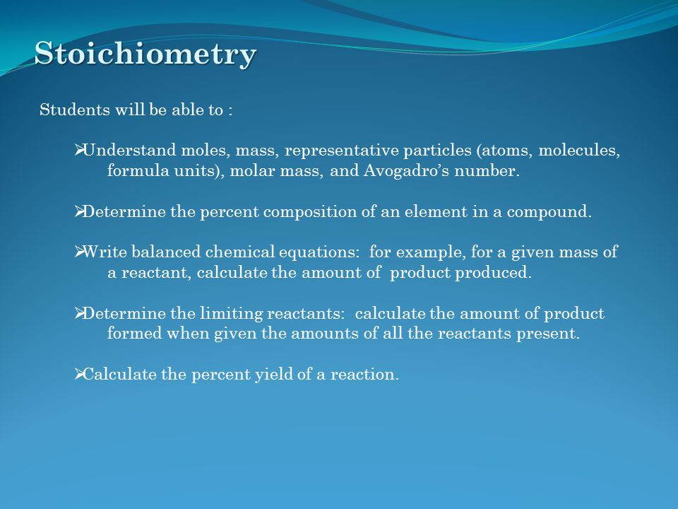 Stoichiometry Students will be able to :