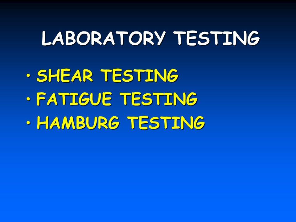 LABORATORY TESTING SHEAR TESTING FATIGUE TESTING HAMBURG TESTING