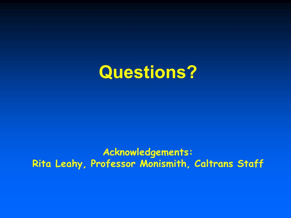 Questions Acknowledgements: Rita Leahy, Professor Monismith, Caltrans Staff