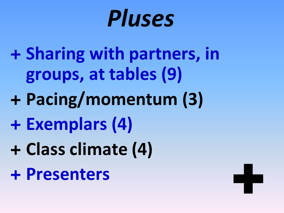+ Pluses Sharing with partners, in groups, at tables (9)