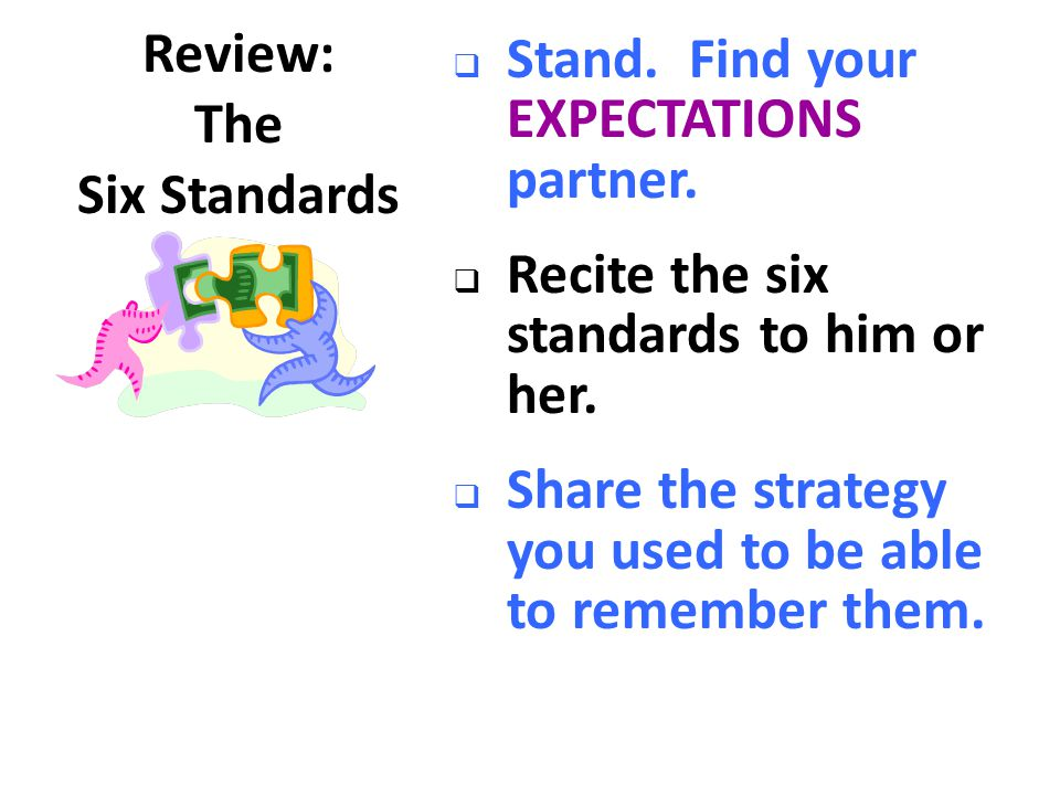 Review: The. Six Standards. Stand. Find your EXPECTATIONS partner. Recite the six standards to him or her.