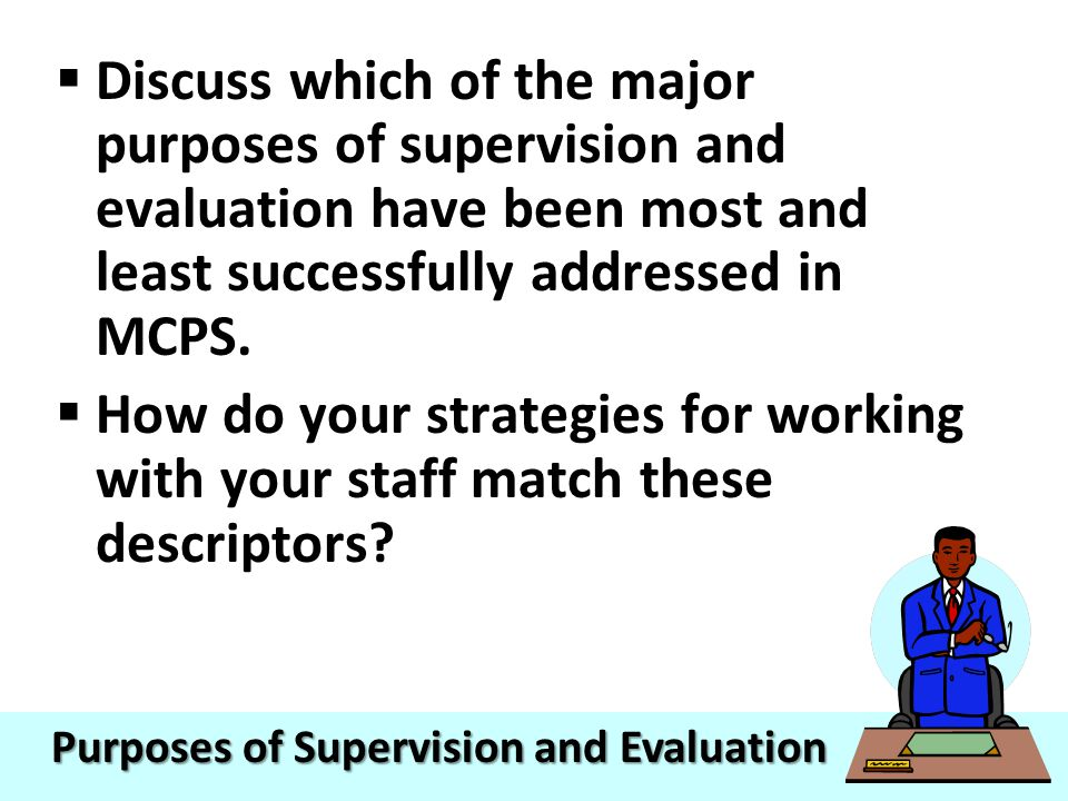 Discuss which of the major purposes of supervision and evaluation have been most and least successfully addressed in MCPS.