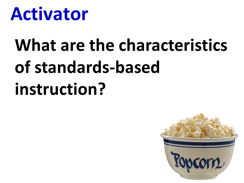 Activator What are the characteristics of standards-based instruction