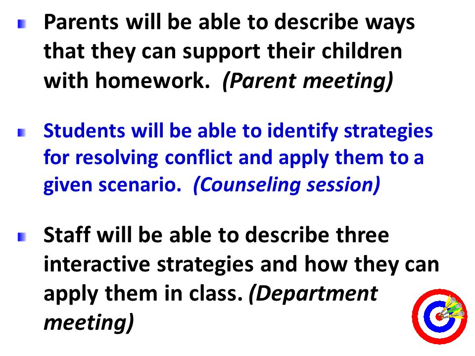 Parents will be able to describe ways that they can support their children with homework. (Parent meeting)