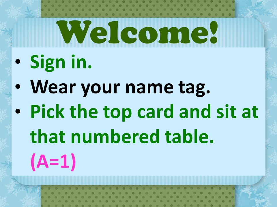 Welcome! Sign in. Wear your name tag.