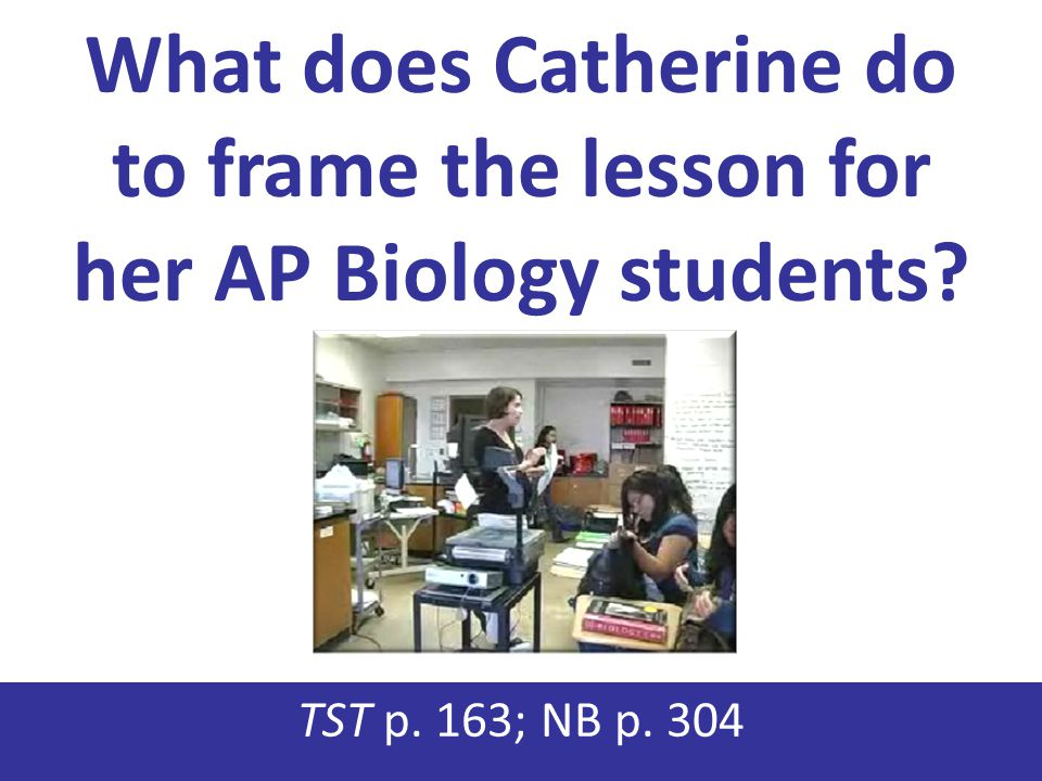 What does Catherine do to frame the lesson for her AP Biology students
