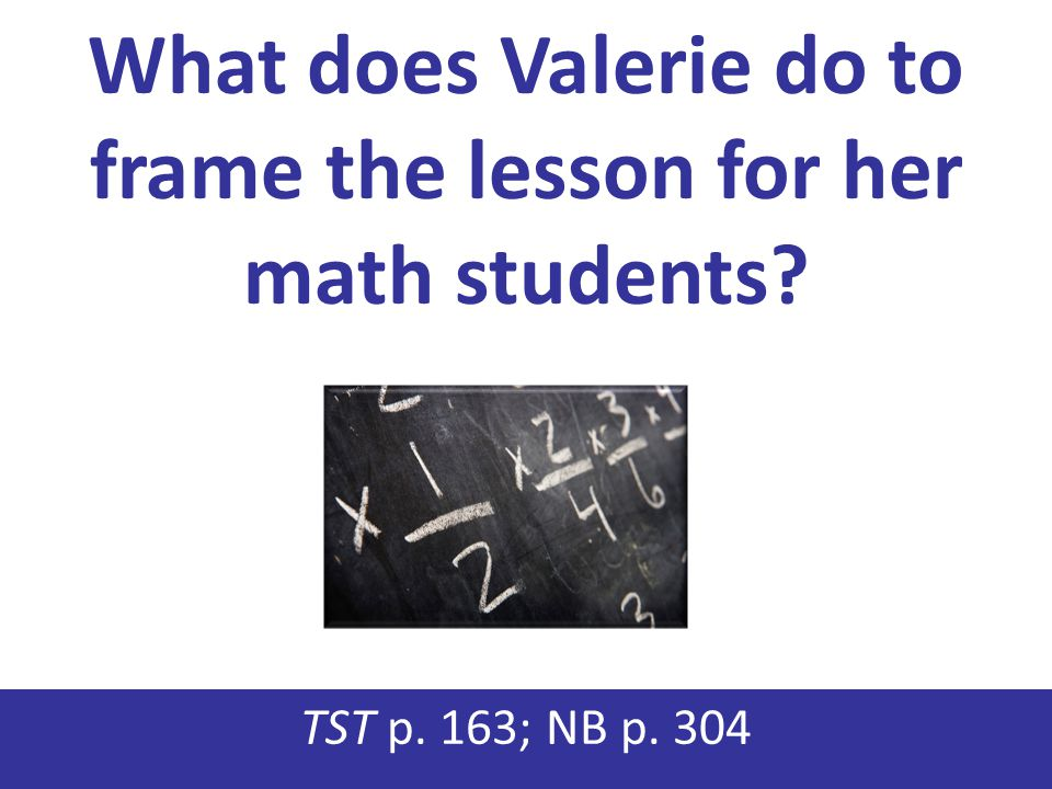 What does Valerie do to frame the lesson for her math students