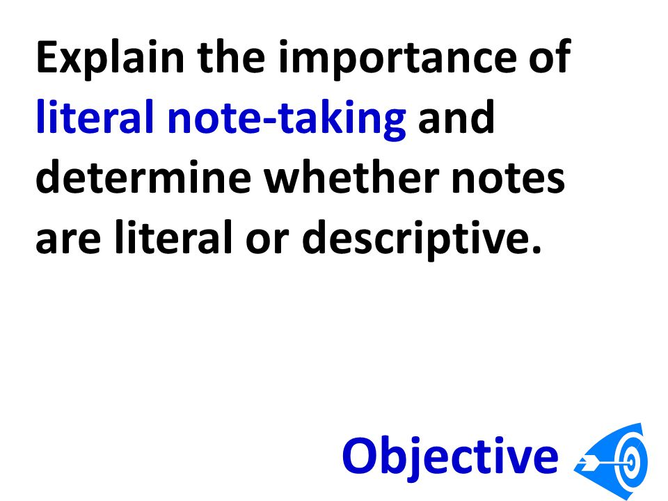 Explain the importance of literal note-taking and determine whether notes are literal or descriptive.