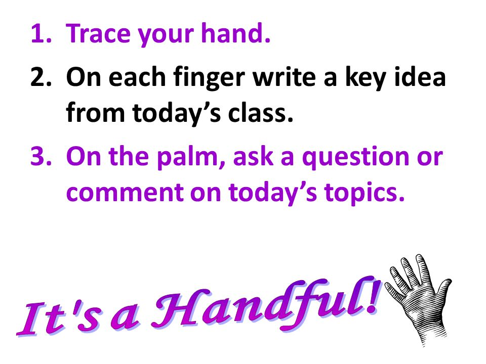 On each finger write a key idea from today's class.