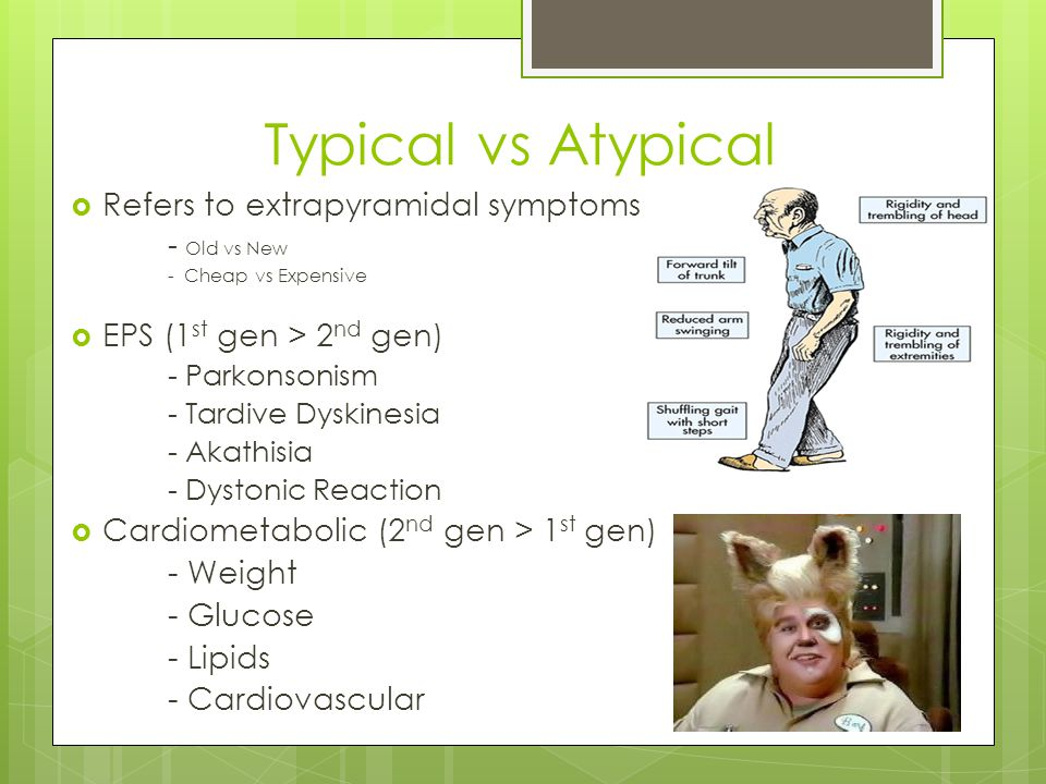 Typical vs Atypical Refers to extrapyramidal symptoms
