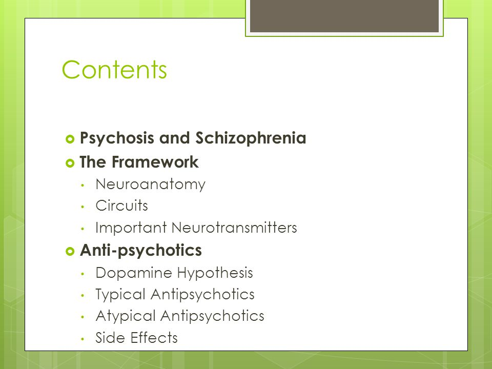 Contents Psychosis and Schizophrenia The Framework Anti-psychotics