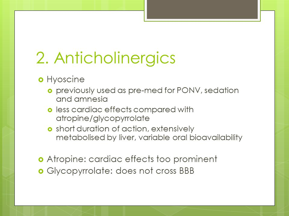 2. Anticholinergics Hyoscine Atropine: cardiac effects too prominent
