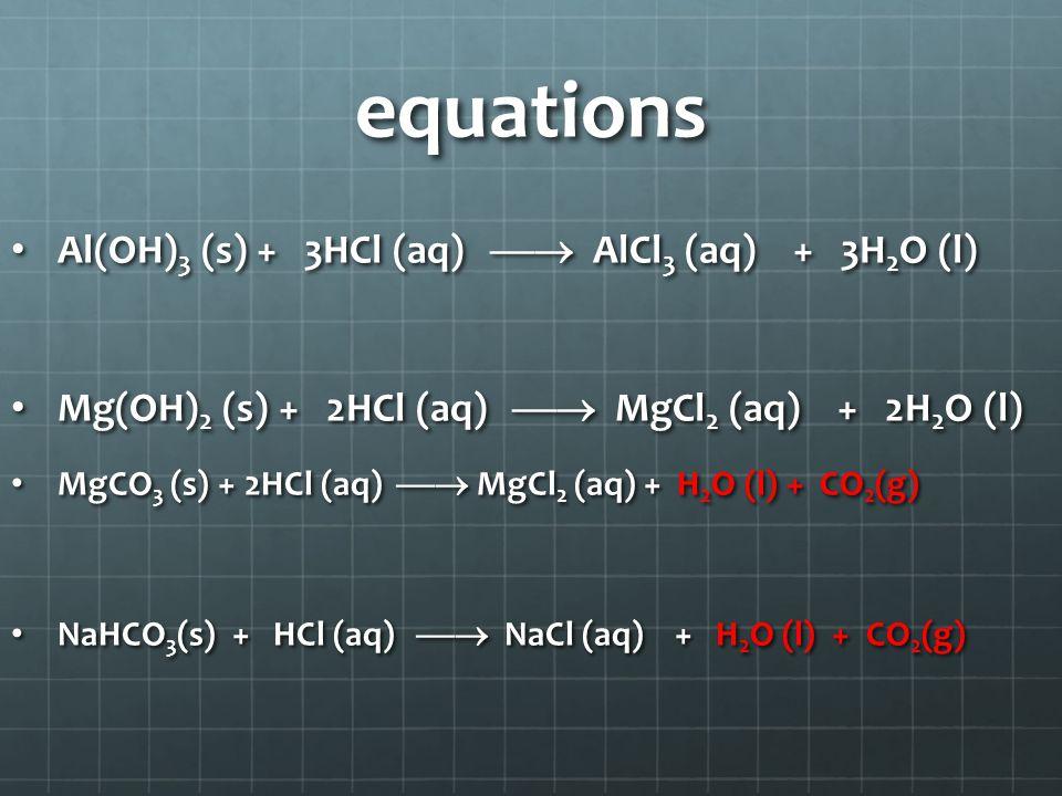 equations Al(OH)3 (s) + 3HCl (aq)  AlCl3 (aq) + 3H2O (l)