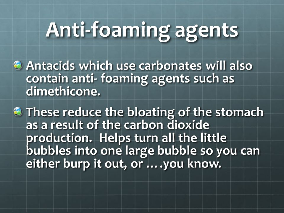 Anti-foaming agents Antacids which use carbonates will also contain anti- foaming agents such as dimethicone.