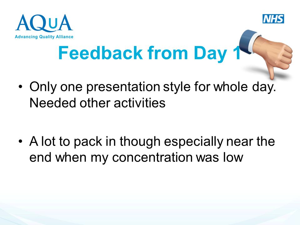 Feedback from Day 1 Only one presentation style for whole day. Needed other activities.