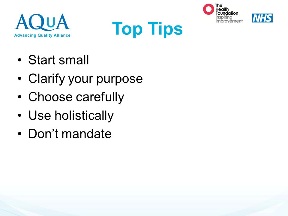 Top Tips Start small Clarify your purpose Choose carefully
