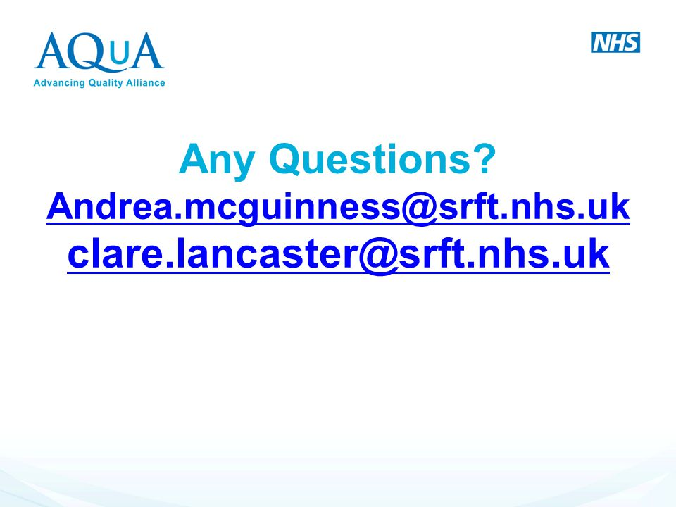 Any Questions. Andrea. mcguinness@srft. nhs. uk clare. lancaster@srft