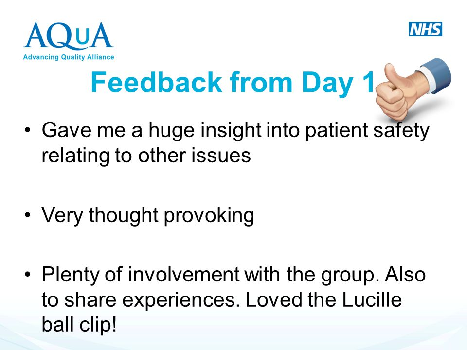 Feedback from Day 1 Gave me a huge insight into patient safety relating to other issues. Very thought provoking.