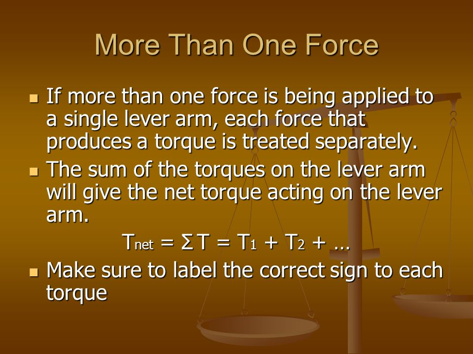More Than One Force If more than one force is being applied to a single lever arm, each force that produces a torque is treated separately.
