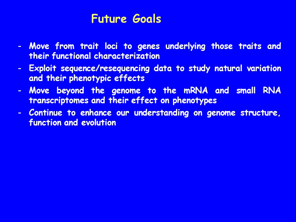Future Goals Move from trait loci to genes underlying those traits and their functional characterization.