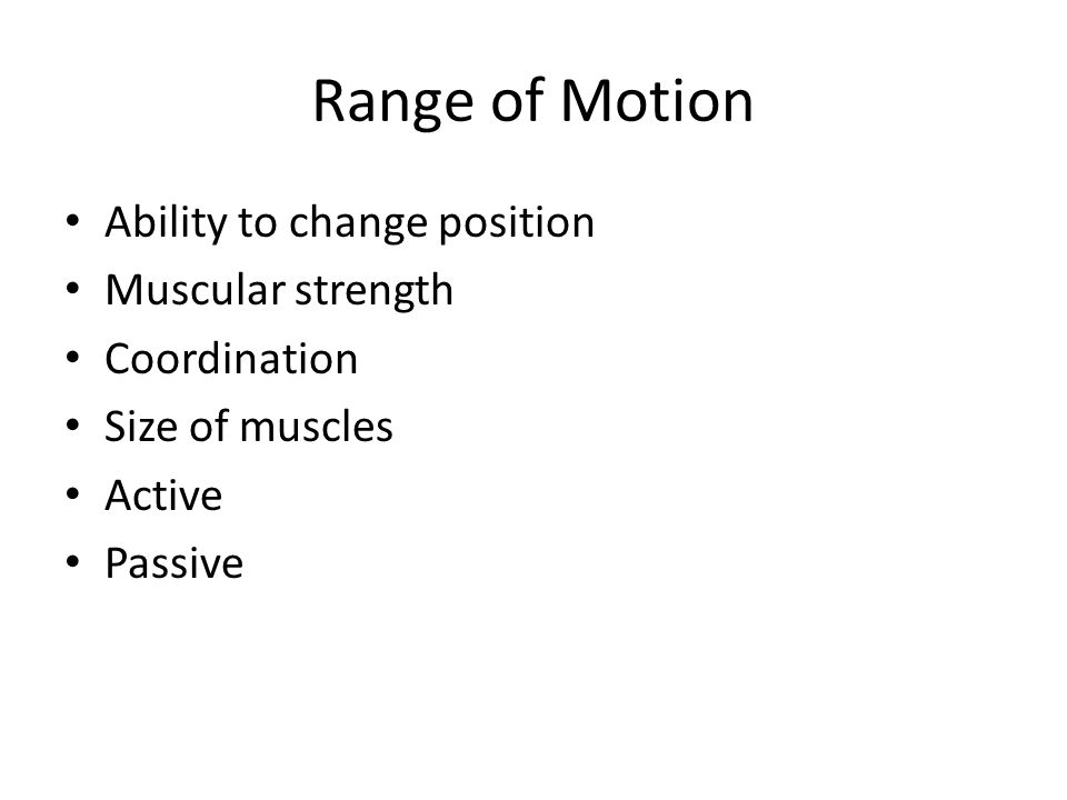 Range of Motion Ability to change position Muscular strength