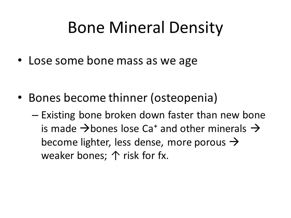Bone Mineral Density Lose some bone mass as we age