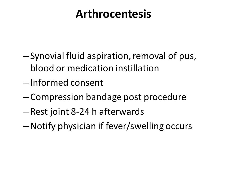 Arthrocentesis Synovial fluid aspiration, removal of pus, blood or medication instillation. Informed consent.